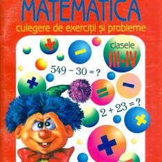 Matematica. Culegere de exercitii si probleme clasele III-IV