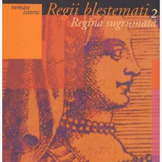 Regii blestemati 2. Regina sugrumata - Maurice Druon - Roman istoric