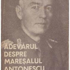 Adevarul despre Maresalul Antonescu vol. I-II-III - Autor(i): George Magherescu - Istorie