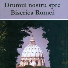 Drumul nostru spre Biserica Romei - Carti ortodoxe