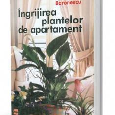 Ingrijirea plantelor de apartament - Mariuca Baronescu - Carte Zoologie