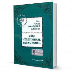 Mari colectionari, dar nu numai... - Ing. Kiriac Dragomir & familia - Biografie