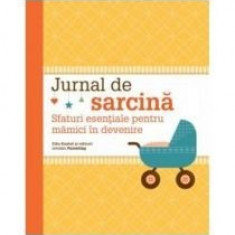 Jurnal de sarcina. Sfaturi esentiale pentru mamici in devenire - Carte Ghidul mamei