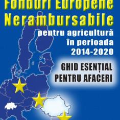 Accesarea de fonduri europene nerambursabile pentru agricultura si zootehnie in perioada 2014-2020 ? Ghid esential de afaceri - Carte Legislatie