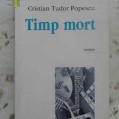 Timp Mort Scrieri - Cristian Tudor Popescu, 412210 - Roman