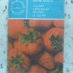 Cultura Capsunului In Camp Si Solarii - Grigore Mihaescu, 412014 - Carti Agronomie
