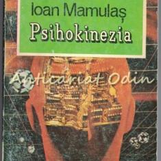 Psihokinezia - Ioan Mamulas - Carte paranormal