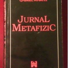 Jurnal metafizic / Gabriel Marcel - Carte Filosofie