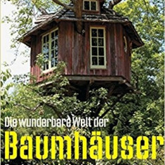 P. Nelson - Die wunderbare Welt der Baumhauser. Design-Konstruktion-Inspiration