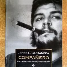 Jorge G. Castaneda - Companero Vita e morte di Ernesto Che Guevara