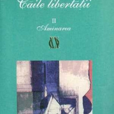 Caile libertatii - Amanarea (vol. II) - Jean-Paul Sartre - Roman