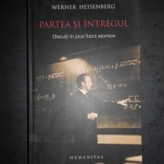 WERNER HEISENBERG - PARTEA SI INTREGUL