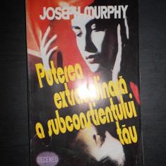 JOSEPH MURPHY - PUTEREA EXTRAORDINARA A SUBCONSTIENTULUI TAU