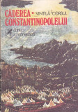 VINTILA CORBUL - CADEREA CONSTANTINOPOLELUI ( 2 VOL )