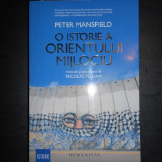 PETER MANSFIELD - O ISTORIE A ORIENTULUI MIJLOCIU