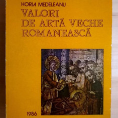 Horia Medeleanu - Valori de arta veche romaneasca - Carte Istoria artei