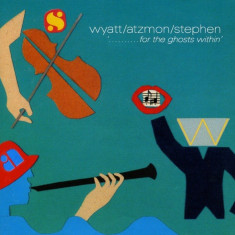 WYATT/ATZMON/STEPHEN (SOFT MACHINE) - ... FOR THE GHOSTS WITHIN' , 2010, CD