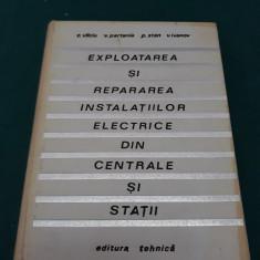EXPLOATAREA ȘI REPARAREA INSTALAȚIILOR ELECTRICE DIN CENTRALE ȘI STAȚII/ 1967 - Carti Energetica