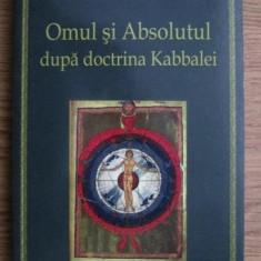 Omul si absolutul dupa doctrina Kabbalei / Leo Schaya - Carti Iudaism