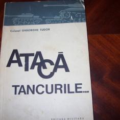 COLONEL GHEORGHE TUDOR - ATACA TANCURILE... ( foarte rara, cu ilustratii )* - Carte Istorie