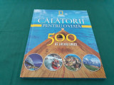 CĂLĂTORII PENTRU O VIAȚĂ 500 DE LOCURI UNICE*NR. 1/2011
