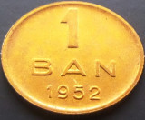 Moneda 1 BAN - ROMANIA, anul 1952 *cod 790 - UNC CU BAVURA!
