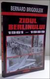 Bernard Brigouleix ZIDUL BERLINULUI 1961-1989