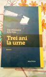 Dan Mihalache/Iulia Huiu - Trei ani la urne , 365 pagini, 10 lei, Nemira
