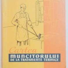 CARTEA MUNCITORULUI DE LA TRATAMENTE TERMICE de C. GH. NEACSU, V. I. POPESCU, 1960 - Carti Mecanica