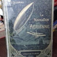 LA NAVIGATION AERIENNE - J. LECORNU (PILOTAJUL. DOCUMENTAR ISTORIC SI ANECDOTIC)
