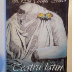 TEATRU LATIN de PLAUT TERENTIU SENECA 1999 - Carte Teatru