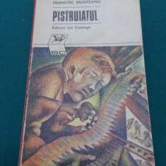 PISTRUIATUL /FRANCISC MUNTEANU/ DEDICAȚIA ȘI AUTOGRAFUL AUTORULUI/ 1976 - Carte de aventura