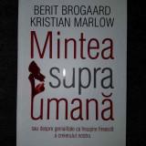 Mintea supraumana sau despre genialitate - Berit Brogaard, Kristian Marlow, Humanitas