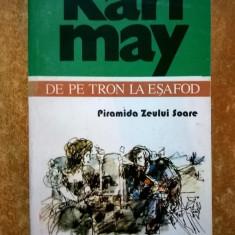 Karl May - De pe tron la esafod - Piramida Zeului Soare {Opere 2} - Carte de aventura