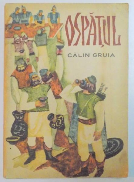 OSPATUL , POVESTIRI ISTORICE de CALIN GRUIA , ILUSTRATII de T. BOGOI , 1966