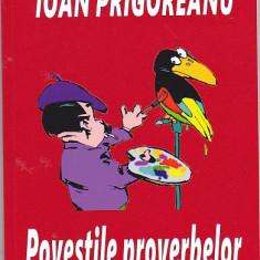 IOAN PRIGOREANU - POVESTILE PROVERBELOR ( CU DEDICATIE SI AUTOGRAF ) - Carte Proverbe si maxime