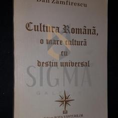 ZAMFIRESCU DAN, CULTURA ROMANA, O MARE CULTURA CU DESTIN UNIVERSAL, 1996, Bucuresti (DEDICATIE si AUTOGRAF !!!)
