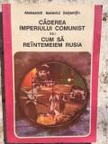 Aleksandr Isaevici Soljenitin, Caderea Imperiului Comunist cum sa reintemeiem