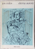 JON MILOS: ETERNA AURORA (VERSURI 1977/coperta + 4 planse de SORIN DUMITRESCU)