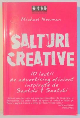 SALTURI CREATIVE , 10 LECTII DE ADVERTISING EFICIENT INSPIRATE DE SAATCHI ET SAATCHI de MICHAEL NEWMAN , 2006 foto