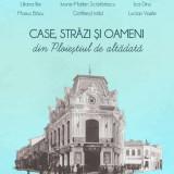 Case, străzi și oameni din Ploieștiul de altădată