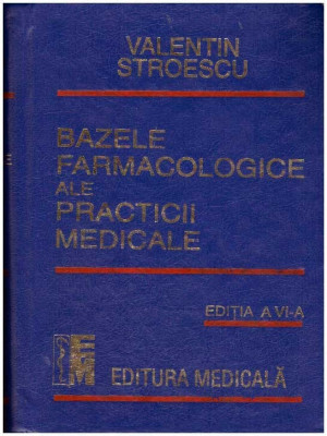 Bazele farmacologice ale practicii medicale ed. a VI-a - Autor(i): Valentin Stroescu foto