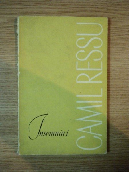 INSEMNARI de CAMIL RESSU , Bucuresti 1967