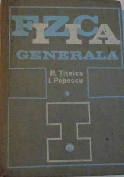FIZICA GENERALA, VOL.I de RADU TITEICA , IOVITU POPESCU 1971 foto mare