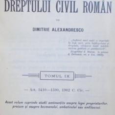 EXPLICATIUNEA TEORETICA SI PRACTICA A DREPTUL CIVIL ROMAN de D. ALEXANDRESCO TOMUL IX, BUCURESTI 1910