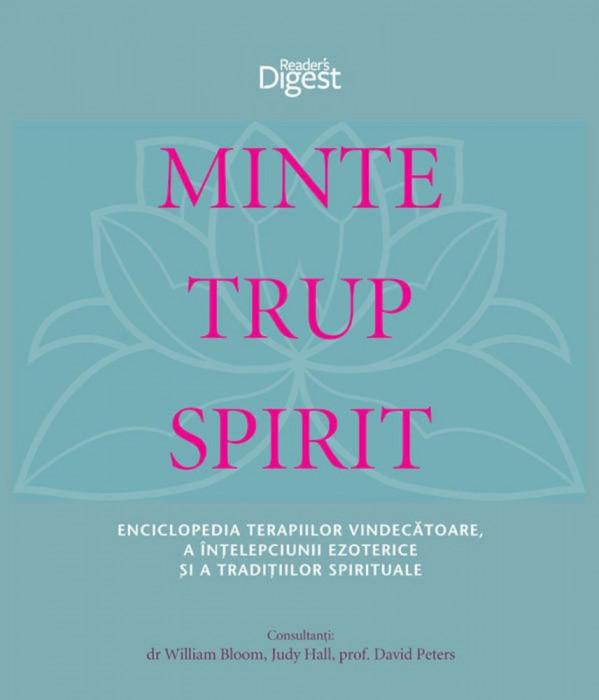 Minte, trup, spirit - Enciclopdia terapiilor vindecatoare, a intelepciunii ezoterice si a traditiilor spirituale
