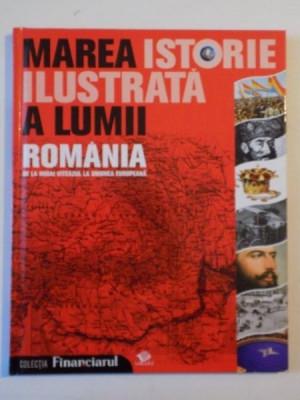 MAREA ISTORIE ILUSTRATA A LUMII ROMANIA DE LA MIHAI VITEAZUL LA UNIUNEA EUROPEANA 2009 foto