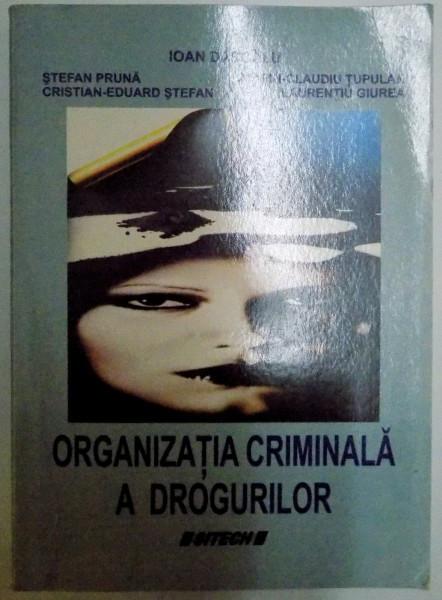 ORGANIZATIA CRIMINALA A DROGURILOR de IOAN DASCALU...LAURENTIU GIUREA , 2008 foto mare