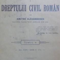 DREPTUL CIVIL ROMAN IN COMPARATIUNE CU LEGILE VECHI SI CU PRINCIPALELE LEGISLATIUNI STRAINE-D. ALEXANDRESCO TOMUL X 1911