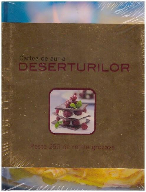 Cartea de aur a deserturilor - Peste 250 de retete grozave foto mare